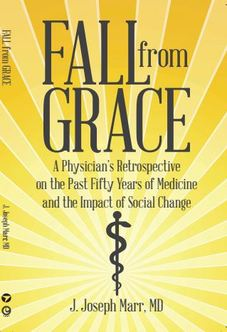 Fall from Grace - A Physician's Retrospective on the Past Fifty Years of Medicine and the Impact of Social Change